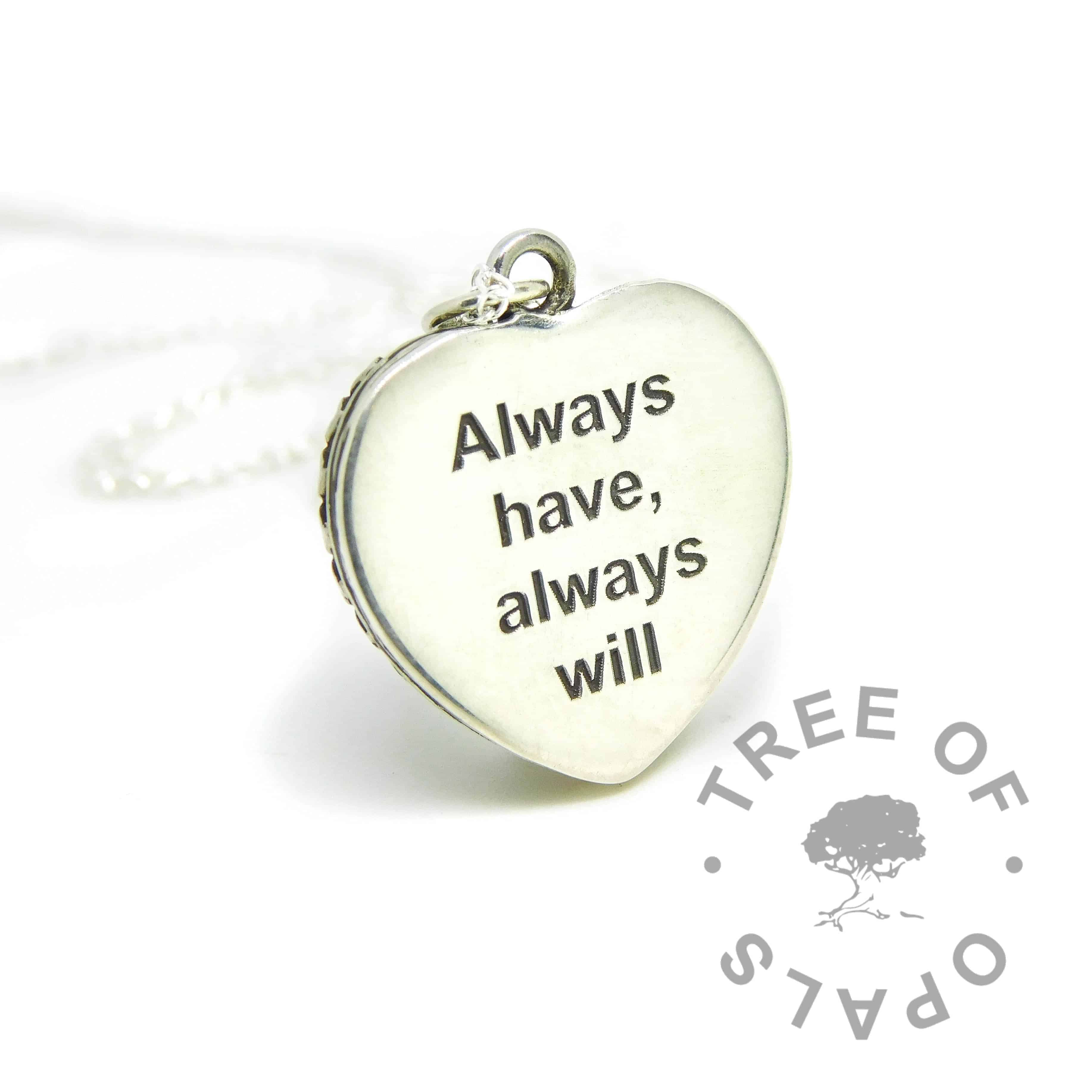 heart necklace engraved backplate in Arial font with Always have, always will